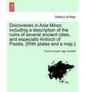 Discoveries in Asia Minor, Including a Description of the Ruins of Several Ancient Cities, and Especially Antioch of Pisidia. [With Plates and a Map.] Vol. II. - Francis Vyvyan Jago Arundell