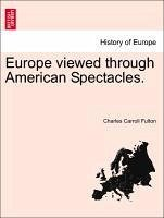 Europe viewed through American Spectacles. - Fulton, Charles Carroll