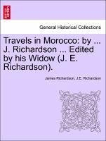 Travels in Morocco: by ... J. Richardson ... Edited by his Widow (J. E. Richardson). VOL. II. - Richardson, James Richardson, J. E.