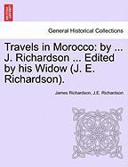 Travels in Morocco: By ... J. Richardson ... Edited by His Widow (J. E. Richardson).