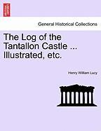 The Log of the Tantallon Castle ... Illustrated, Etc.