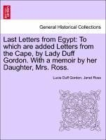 Last Letters from Egypt: To which are added Letters from the Cape, by Lady Duff Gordon. With a memoir by her Daughter, Mrs. Ross. - Gordon, Lucie Duff Ross, Janet