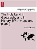 The Holy Land in Geography and in History. [With maps and plans.] - Maccoun, Townsend