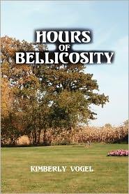 Hours Of Bellicosity - Kimberly Vogel