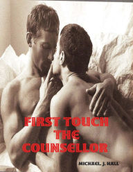 First Touch - The Counsellor Michael. J. Hall Author