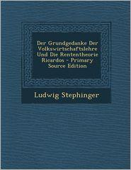 Der Grundgedanke Der Volkswirtschaftslehre Und Die Rententheorie Ricardos - Primary Source Edition (German Edition)