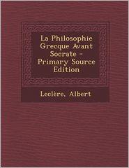 La Philosophie Grecque Avant Socrate - Primary Source Edition - Leclere Albert