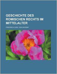 Geschichte Des Romischen Rechts Im Mittelalter