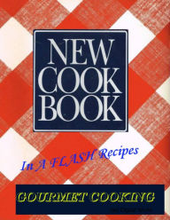 New Cook Book: In A FLASH Recipes: Gourmet Cooking - Get Digital World