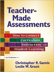 Teacher-Made Assesments: How to Connect Curriculum, Instruction, and Student Learning - Christopher Gareis, Leslie Grant