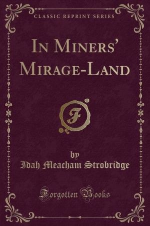 In Miners' Mirage-Land (Classic Reprint)