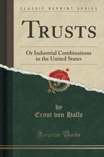 Trusts: Or Industrial Combinations in the United States (Classic Reprint) (Paperback)