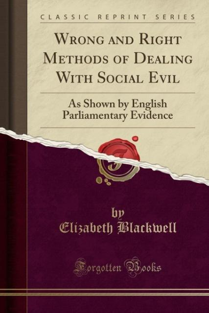 Wrong and Right Methods of Dealing With Social Evil als Taschenbuch von Elizabeth Blackwell