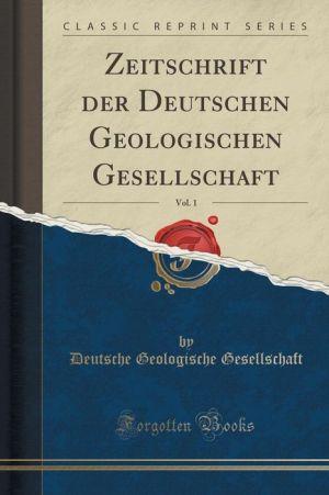 Zeitschrift der Deutschen Geologischen Gesellschaft, Vol. 1 (Classic Reprint)