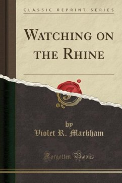 Watching on the Rhine (Classic Reprint) - Markham, Violet R.