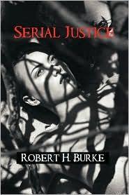 Serial Justice - Robert H. Burke