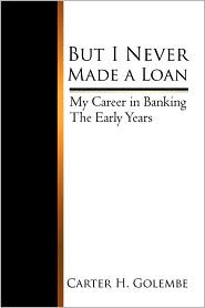 But I Never Made A Loan - Carter H. Golembe