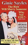 How to Marry the Rich: The Rich Will Marry Someone, Why Not You?tm - Ginie Sayles