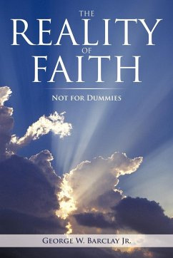The Reality of Faith: Not for Dummies - Barclay, George W. , Jr. George W. Barclay Jr.