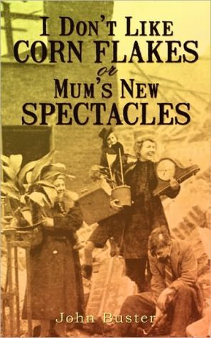 I Don'T Like Corn Flakes, Or Mum's New Spectacles - John Buster