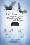If You Want to Soar with Eagles, Don't Hang Out with Turkeys - Lois E. Scott