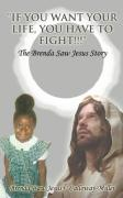 If You Want Your Life, You Have to Fight!!!: The Brenda Saw Jesus Story