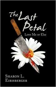 The Last Petal: Love Me or Else - Sharon L. Eibisberger