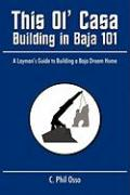 This Ol' Casa - Building in Baja 101: A Layman's Guide to Building a Baja Dream Home