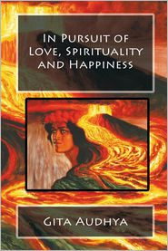 In Pursuit of Love, Spirituality and Happiness - Gita Audhya