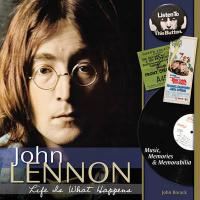 John Lennon: Life Is What Happens: Music, Memories, & Memorabilia