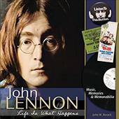 John Lennon: Life Is What Happens: Music, Memories, & Memorabilia - Borack, John M.