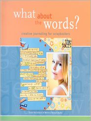 What About the Words?: Creative Journaling for Scrapbookers - Memory Makers