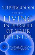 Supergood: A Guide to Living in Pursuit of Your Potential