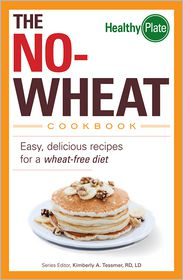 The No-Wheat Cookbook: Easy, Delicious Recipes for a Wheat-Free Diet - Kimberly A. Tessmer