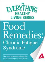 Food Remedies - Chronic Fatigue Syndrome: The most important information you need to improve your health - Adams Media