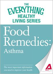 Food Remedies - Asthma: The most important information you need to improve your health - Adams Media