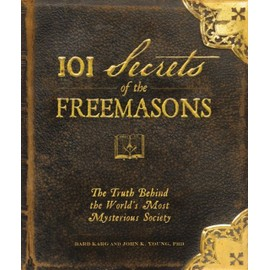 101 Secrets of the Freemasons: The Truth Behind the World's Most Mysterious Society - Barb Karg; Jon K. Young