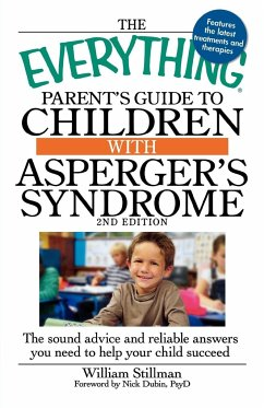 The Everything Parent's Guide to Children with Asperger's Syndrome: The Sound Advice and Reliable Answers You Need to Help Your Child Succeed - Stillman, William Dubin Nick