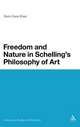 Freedom and Nature in Schelling's Philosophy of Art - Devin Zane Shaw