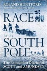 Race for the South Pole - Robert Falcon Scott, Roald Amundsen, Olav Bjaaland, Roland Huntford