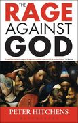 Hitchens, Peter: The Rage Against God