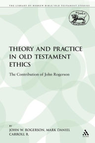 Theory And Practice In Old Testament Ethics - John W. Rogerson