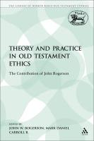 Theory and Practice in Old Testament Ethics: The Contribution of John Rogerson