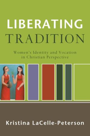 Liberating Tradition (RenewedMinds): Women's Identity and Vocation in Christian Perspective - Kristina LaCelle-Peterson