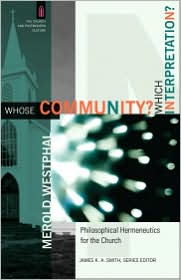 Whose Community? Which Interpretation? (The Church and Postmodern Culture): Philosophical Hermeneutics for the Church - Merold Westphal, James Smith (Editor)