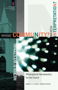 Whose Community? Which Interpretation? (The Church and Postmodern Culture): Philosophical Hermeneutics for the Church - Merold Westphal
