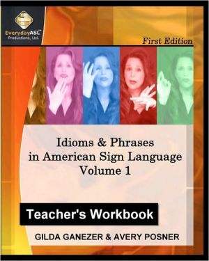 Idioms and Phrases in American Sign Language, Teacher's Workbook: A Teacher's Guide in Teaching Idioms and Phrases in American Sign Language - Gilda Ganezer, Avery Posner