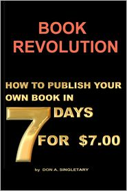 Book Revolution: How to Publish Your Own Book in 7 Days For $7. 00