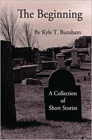 The Beginning: Vol. II - Kyle T. Burnham