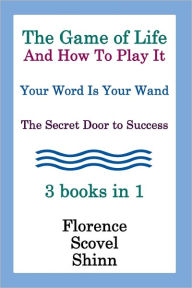 The Game Of Life And How To Play It, Your Word Is Your Wand, The Secret Door To Success 3 Books In 1 - Florence Scovel Shinn